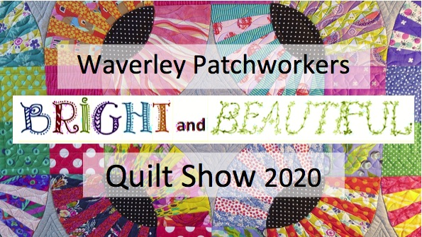 Waverley Patchworkers Bright and Beautiful Quilt Show 2020